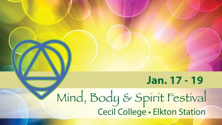Mind, Body & Spirit Festival; Cecil College, Elkton Station; Jan 17-19