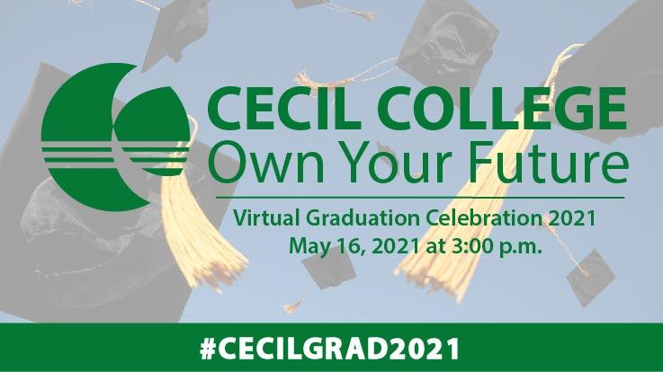 Text: Cecil College - Own Your Future, Virtual Graduation Celebration 2021, May 16, 2021 at 3 p.m., #cecilgrad2020.